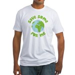 Save Some (Planet Earth) For Me Fitted T-Shirt