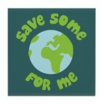Save Some (Planet Earth) For Me Tile Coaster