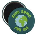 "Save Some (Planet Earth) For Me 2.25"" Magnet (10 p"
