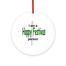 I am a Happy Festivus person! Ornament (Round)