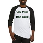 Only Dopes Use Dope Baseball Jersey