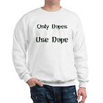 Only Dopes Use Dope Sweatshirt