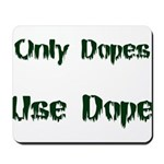 Only Dopes Use Dope Mousepad