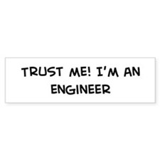 Trust Me: Engineer Bumper Bumper Sticker