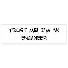 Trust Me: Engineer Bumper Bumper Sticker
