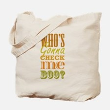 Who's Gonna Check Me Boo? Tote Bag