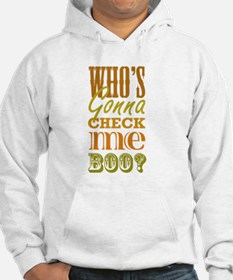 Who's Gonna Check Me Boo? Hoodie