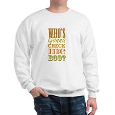 Who's Gonna Check Me Boo? Sweatshirt