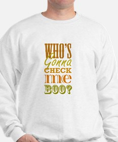 Who's Gonna Check Me Boo? Sweatshirt