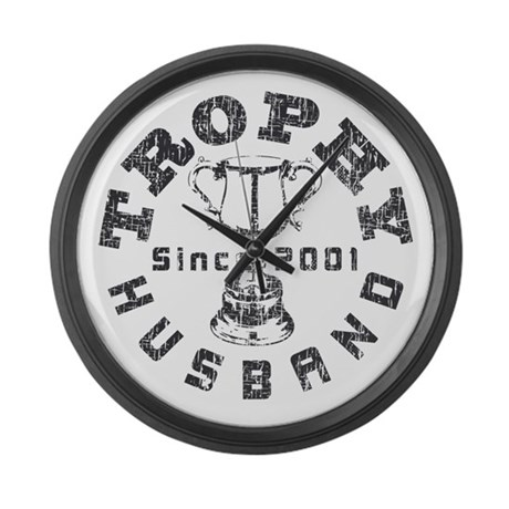 Trophy Husband Since 2001 Large Wall Clock
