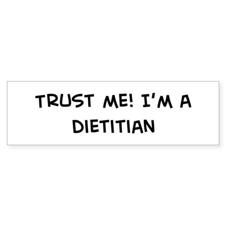 Trust Me: Dietitian Bumper Sticker