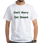 Don't Worry Get Stoned White T-Shirt