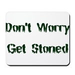 Don't Worry Get Stoned Mousepad