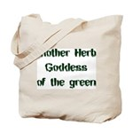 Mother Herb Goddess of the Gr Tote Bag