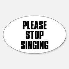 Please Stop Singing. Oval Decal