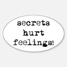Secrets hurt feelings! Oval Decal