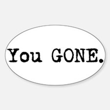 You gone. Oval Decal