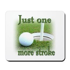 Just one more stroke Mousepad