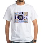 Dogs Go To Heaven White T-Shirt