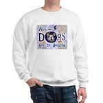 Dogs Go To Heaven Sweatshirt