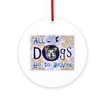 Dogs Go To Heaven Ornament (Round)