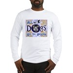 Dogs Go To Heaven Long Sleeve T-Shirt
