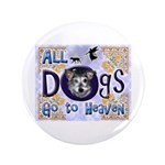 """Dogs Go To Heaven 3.5"""" Button"""