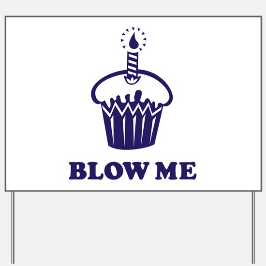 Blow Me Cupcake Yard Sign