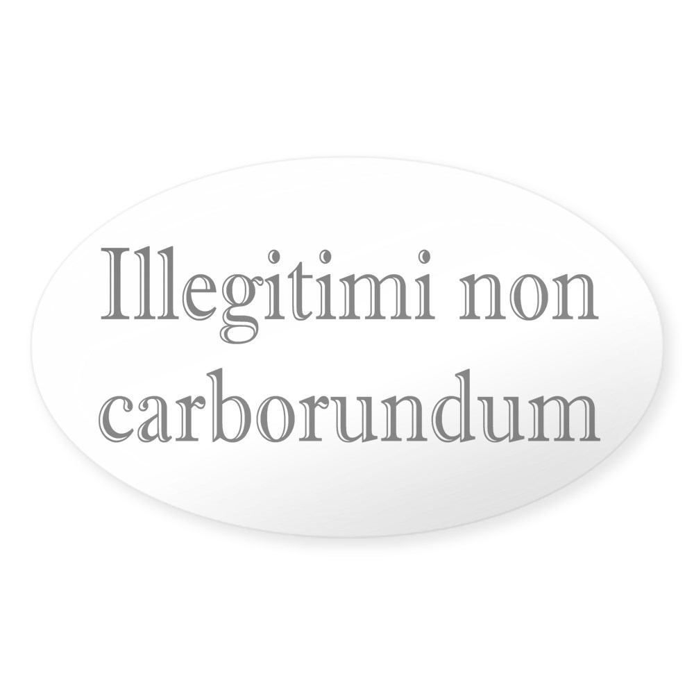 Oval 407944992 CafePress Illegitimi Non Carborundum Oval Sticker Sticker