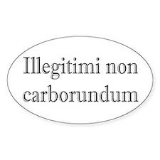 Illegitimi non Carborundum Oval Decal