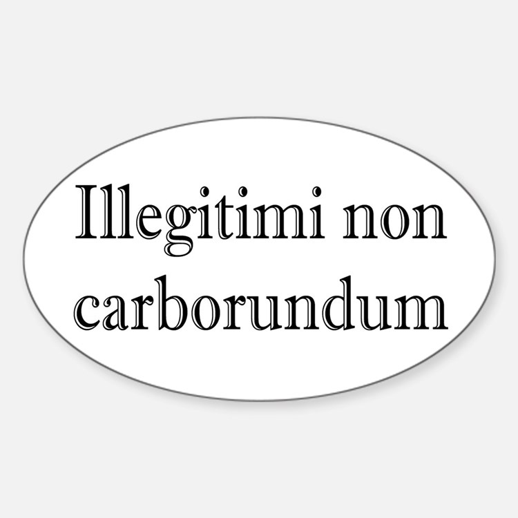 Illegitimi non Carborundum Oval Decal