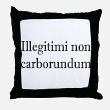 Illegitimi non Carborundum Throw Pillow