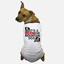 It's a BERNese Mountain Dog Dog T-Shirt