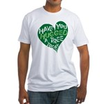 Have you Hugged a Tree Fitted T-Shirt