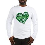 Have you Hugged a Tree Long Sleeve T-Shirt