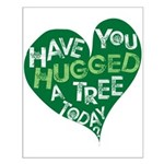 Have you Hugged a Tree Small Poster