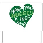 Have you Hugged a Tree Yard Sign