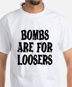 Bombs are for Loosers Shirt