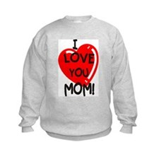 I Love You Mom Sweatshirt