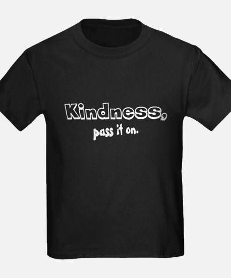 """""""Kindness, pass it on."""" T"""