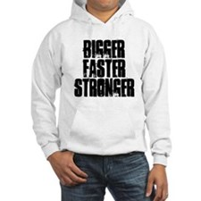 BIGGER FASTER STRONGER Hoodie