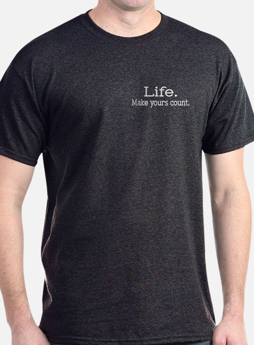 Life. Make yours count. T-Shirt