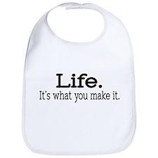 """""""Life. It's what you make it."""" Bib"""