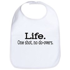 """Life. One shot, no do-overs."" Bib"