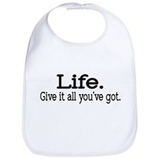 """Life. Give it all you've got."" Bib"