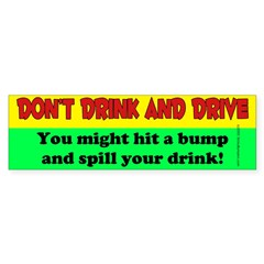 You might spill your drink... Bumper Bumper Sticker