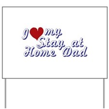 I love my Stay at Home Dad Yard Sign
