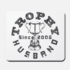 Trophy Husband Since 2006 Mousepad