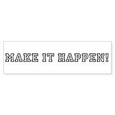 Make It Happen! Bumper Bumper Sticker