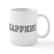 Make It Happen! Mug